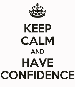 Poster: KEEP CALM AND HAVE CONFIDENCE