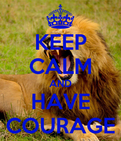 Poster: KEEP CALM AND HAVE COURAGE