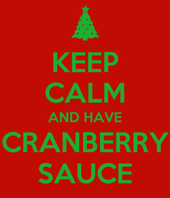 Poster: KEEP CALM AND HAVE CRANBERRY SAUCE