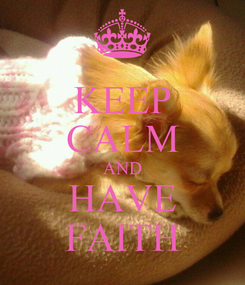 Poster: KEEP CALM AND HAVE FAITH