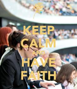 Poster: KEEP CALM AND HAVE FAITH