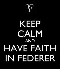 Poster: KEEP CALM AND HAVE FAITH IN FEDERER