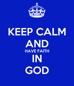 Poster: KEEP CALM AND HAVE FAITH IN GOD