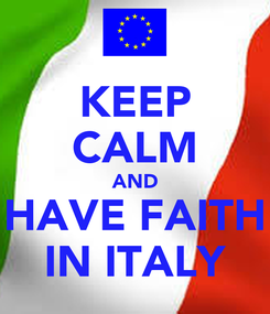Poster: KEEP CALM AND HAVE FAITH IN ITALY