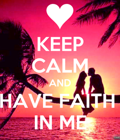 Poster: KEEP CALM AND HAVE FAITH  IN ME