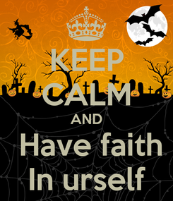 Poster: KEEP CALM AND  Have faith In urself
