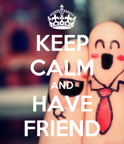 Poster: KEEP CALM AND HAVE FRIEND