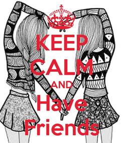 Poster: KEEP CALM AND Have Friends