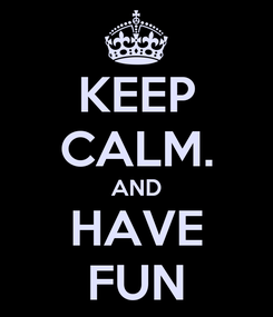 Poster: KEEP CALM. AND HAVE FUN