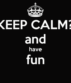 Poster: KEEP CALM? and have fun