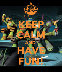 Poster: KEEP CALM AND  HAVE FUN!