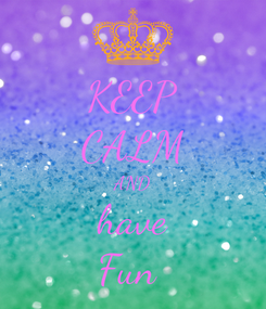 Poster: KEEP CALM AND have Fun✌