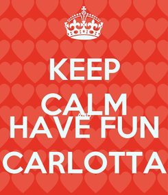 Poster: KEEP CALM AND HAVE FUN CARLOTTA