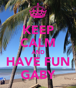 Poster: KEEP CALM AND HAVE FUN GABY