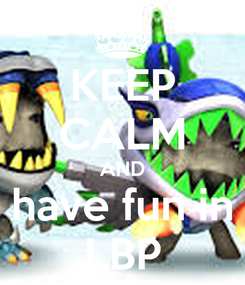 Poster: KEEP CALM AND have fun in LBP