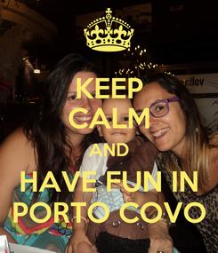Poster: KEEP CALM AND HAVE FUN IN PORTO COVO