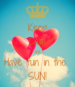 Poster: Keep Calm and Have fun in the  SUN!