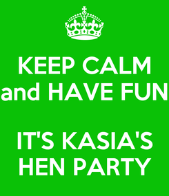 Poster: KEEP CALM and HAVE FUN  IT'S KASIA'S HEN PARTY