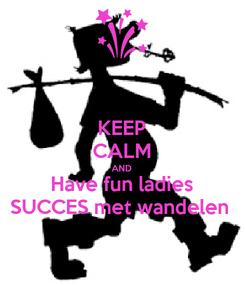 Poster: KEEP CALM AND Have fun ladies SUCCES met wandelen