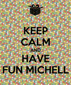 Poster: KEEP CALM AND HAVE FUN MICHELL