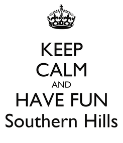 Poster: KEEP CALM AND HAVE FUN Southern Hills