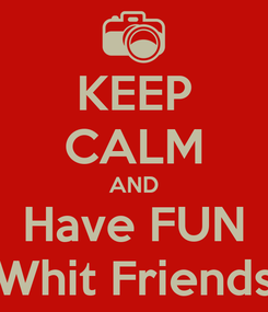 Poster: KEEP CALM AND Have FUN Whit Friends