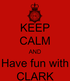 Poster: KEEP CALM AND Have fun with CLARK