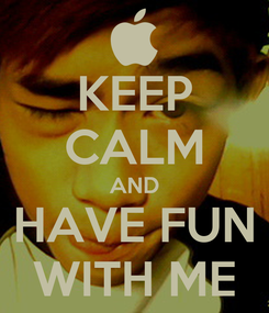 Poster: KEEP CALM AND HAVE FUN WITH ME