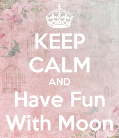Poster: KEEP CALM AND Have Fun With Moon