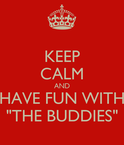 "Poster: KEEP CALM AND HAVE FUN WITH ""THE BUDDIES"""