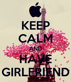 Poster: KEEP CALM AND HAVE GIRLFRIEND