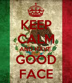 Poster: KEEP CALM AND HAVE  GOOD FACE