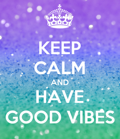 Poster: KEEP CALM AND HAVE GOOD VIBES