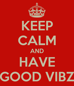 Poster: KEEP CALM AND HAVE GOOD VIBZ