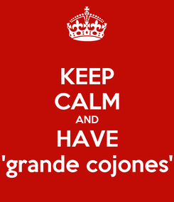 Poster: KEEP CALM AND HAVE 'grande cojones'