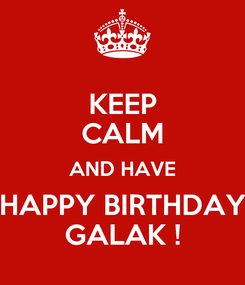 Poster: KEEP CALM AND HAVE HAPPY BIRTHDAY GALAK !