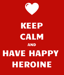 Poster: KEEP CALM AND HAVE HAPPY  HEROINE
