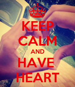 Poster: KEEP CALM AND HAVE  HEART