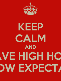 Poster: KEEP CALM AND HAVE HIGH HOPE AND LOW EXPECTATIONS