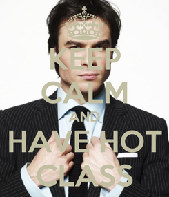 Poster: KEEP CALM AND HAVE HOT CLASS