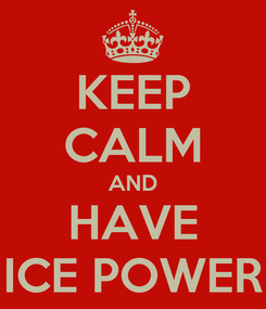 Poster: KEEP CALM AND HAVE ICE POWER