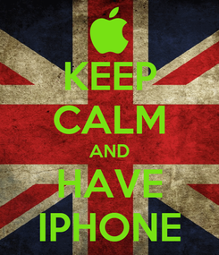 Poster: KEEP CALM AND HAVE IPHONE
