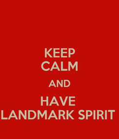 Poster: KEEP CALM AND HAVE  LANDMARK SPIRIT