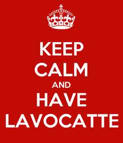 Poster: KEEP CALM AND HAVE LAVOCATTE