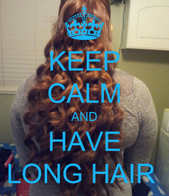 Poster: KEEP CALM AND HAVE LONG HAIR