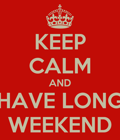 Poster: KEEP CALM AND HAVE LONG WEEKEND