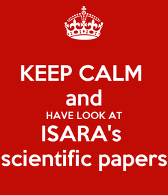 Poster: KEEP CALM  and HAVE LOOK AT ISARA's  scientific papers