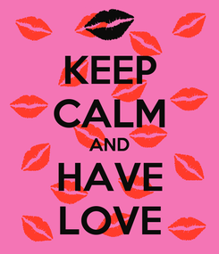 Poster: KEEP CALM AND HAVE LOVE
