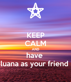 Poster: KEEP CALM AND have  luana as your friend