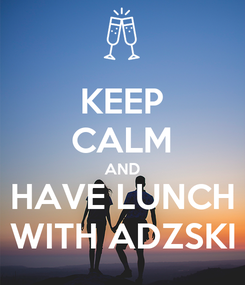 Poster: KEEP CALM AND HAVE LUNCH WITH ADZSKI